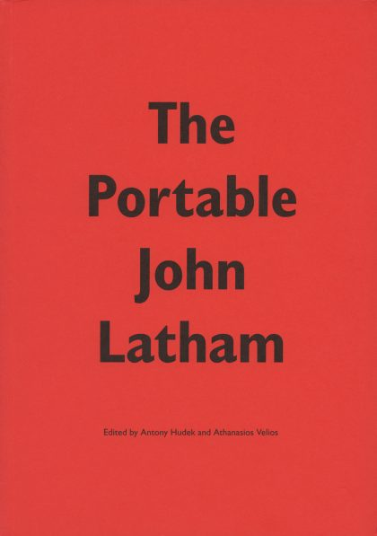The Portable John Latham, edited by Antony Hudek and Athanasios Velios