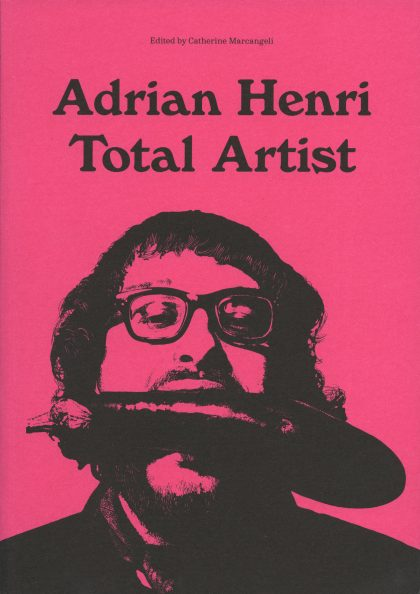 Adrian Henri: Total Artist, edited by Catherine Marcangeli