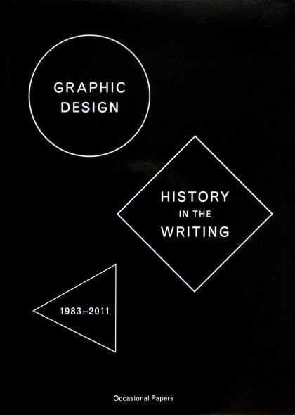 Graphic Design: History in the Writing (1982-2011)