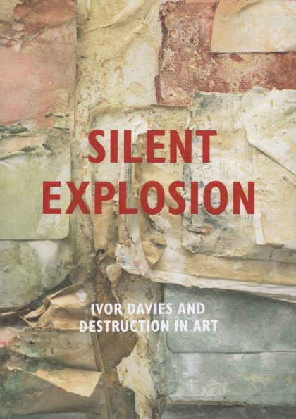 Silent Explosion: Ivor Davies and Destruction in Art