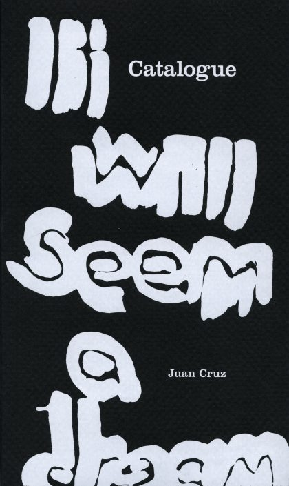 Catalogue: It will seem a dream, Juan Cruz